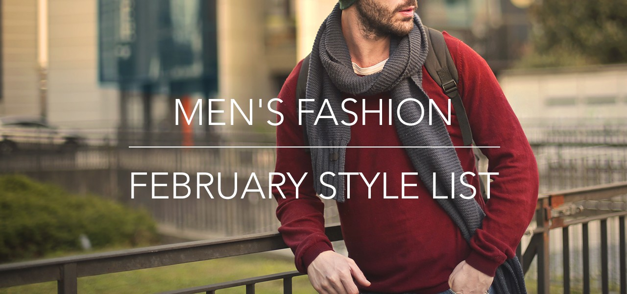 Men's Fashion: February Style List