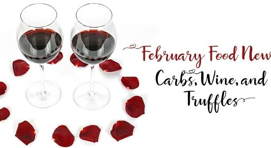 February Food News: Carbs, Wine, and Truffles